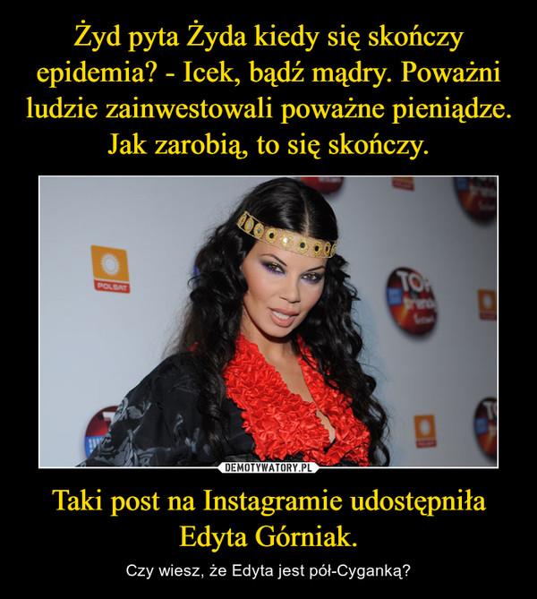 Taki post na Instagramie udostępniła Edyta Górniak. – Czy wiesz, że Edyta jest pół-Cyganką?