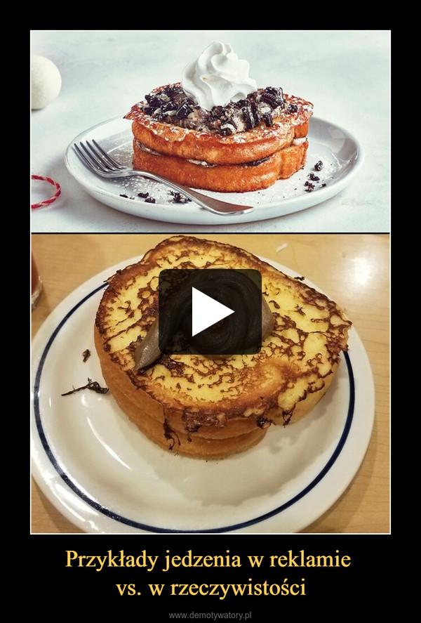 Przykłady jedzenia w reklamie vs. w rzeczywistości –