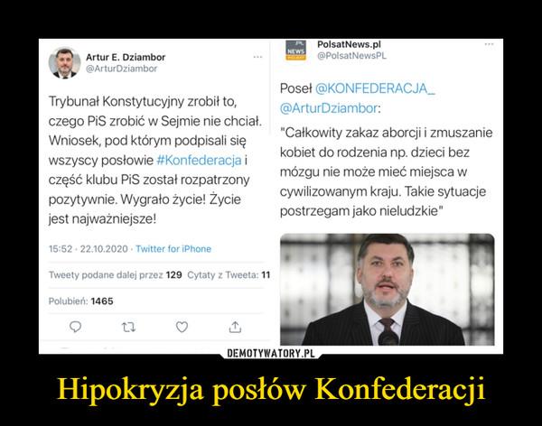 """Hipokryzja posłów Konfederacji –  Artur E. Dziambor @ArturDziambor Trybunał Konstytucyjny zrobił to, czego PiS zrobić w Sejmie nie chciał. Wniosek, pod którym podpisali się wszyscy posłowie #Konfederacja i część klubu PiS został rozpatrzony pozytywnie. Wygrało zycie! Życie jest najważniejsze! 15:52 22.10.2020 • Twitter for iPhone Tweety podane dalej przez 129 Cytaty z Tweeta: 11 Polubień: 1465 C7 NEWS paw PolsatNews.pl @PolsatNewsPL Poseł @KONFEDERACJA_ @ArturDziambor: """"Całkowity zakaz aborcji i zmuszanie kobiet do rodzenia np. dzieci bez mózgu nie może mieć miejsca w cywilizowanym kraju. Takie sytuacje postrzegam jako nieludzkie"""""""
