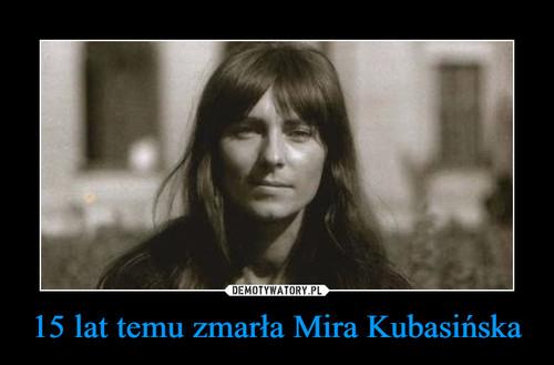 15 lat temu zmarła Mira Kubasińska