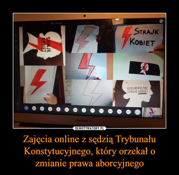 Zajęcia online z sędzią Trybunału Konstytucyjnego, który orzekał o zmianie prawa aborcyjnego –