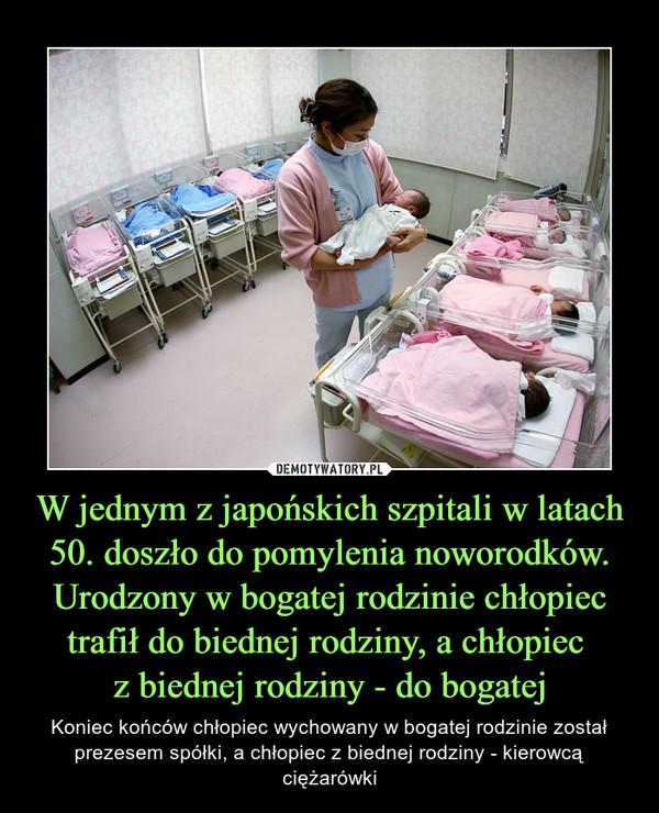 W jednym z japońskich szpitali w latach 50. doszło do pomylenia noworodków. Urodzony w bogatej rodzinie chłopiec trafił do biednej rodziny, a chłopiec z biednej rodziny - do bogatej – Koniec końców chłopiec wychowany w bogatej rodzinie został prezesem spółki, a chłopiec z biednej rodziny - kierowcą ciężarówki