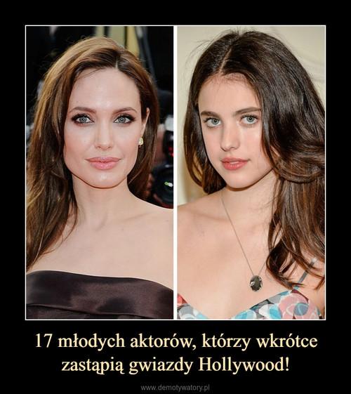 17 młodych aktorów, którzy wkrótce zastąpią gwiazdy Hollywood!