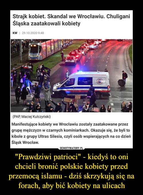 """""""Prawdziwi patrioci"""" - kiedyś to oni chcieli bronić polskie kobiety przed przemocą islamu - dziś skrzykują się na forach, aby bić kobiety na ulicach"""