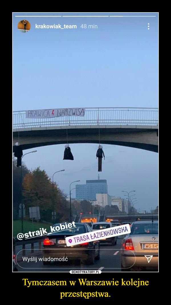 Tymczasem w Warszawie kolejne przestępstwa. –