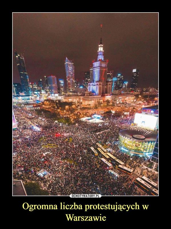 Ogromna liczba protestujących w Warszawie –
