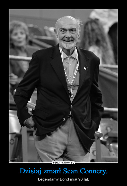 Dzisiaj zmarł Sean Connery.