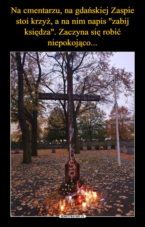 """Na cmentarzu, na gdańskiej Zaspie stoi krzyż, a na nim napis """"zabij księdza"""". Zaczyna się robić niepokojąco..."""