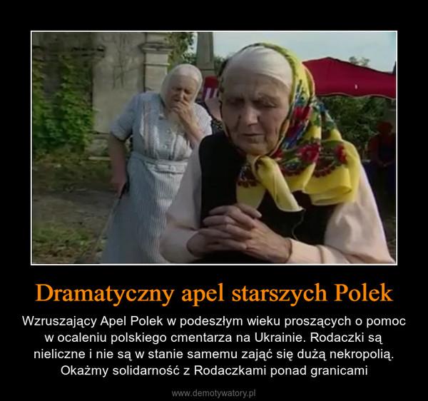 Dramatyczny apel starszych Polek – Wzruszający Apel Polek w podeszłym wieku proszących o pomoc w ocaleniu polskiego cmentarza na Ukrainie. Rodaczki są nieliczne i nie są w stanie samemu zająć się dużą nekropolią. Okażmy solidarność z Rodaczkami ponad granicami