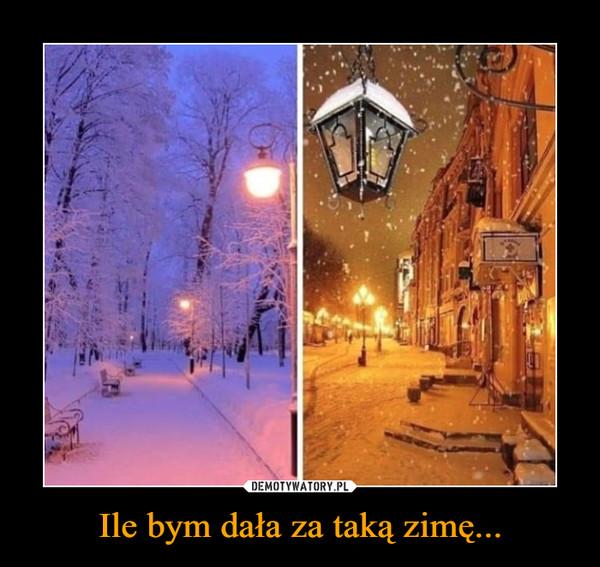 Ile bym dała za taką zimę... –