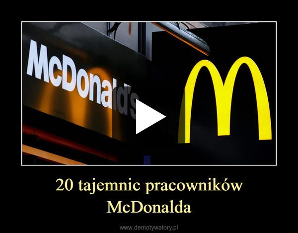 20 tajemnic pracowników McDonalda –