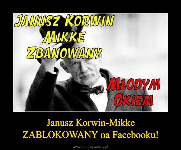 Janusz Korwin-Mikke ZABLOKOWANY na Facebooku! –