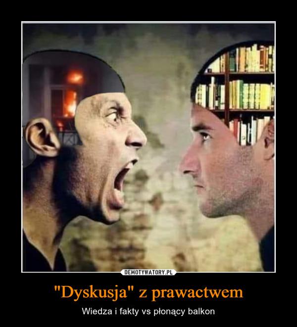 """""""Dyskusja"""" z prawactwem – Wiedza i fakty vs płonący balkon"""