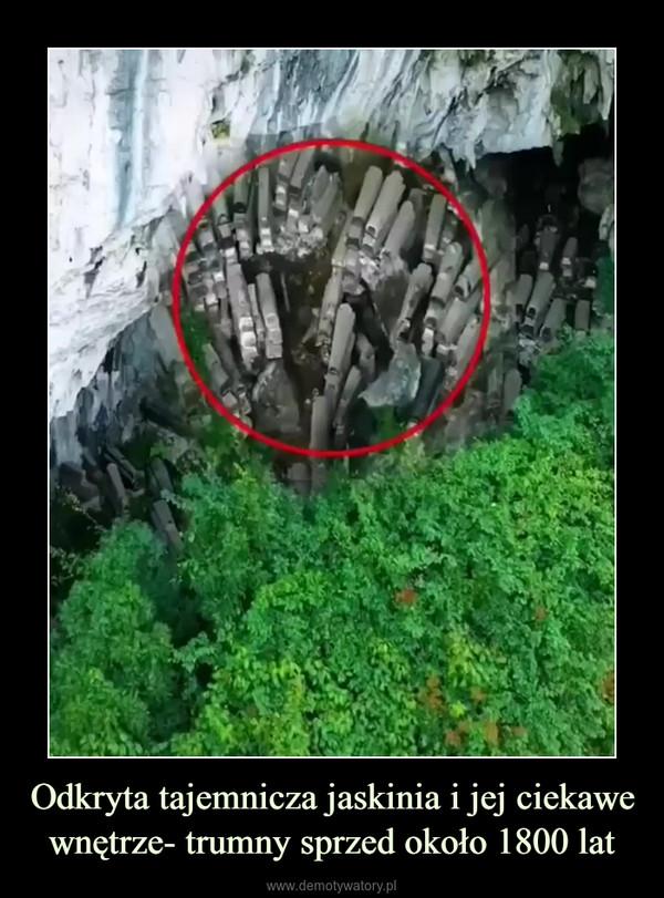 Odkryta tajemnicza jaskinia i jej ciekawe wnętrze- trumny sprzed około 1800 lat –