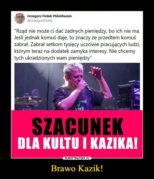 Brawo Kazik!