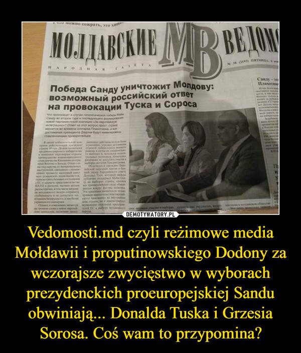 Vedomosti.md czyli reżimowe media Mołdawii i proputinowskiego Dodony za wczorajsze zwycięstwo w wyborach prezydenckich proeuropejskiej Sandu obwiniają... Donalda Tuska i Grzesia Sorosa. Coś wam to przypomina? –
