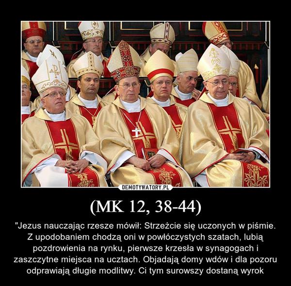 """(MK 12, 38-44) – """"Jezus nauczając rzesze mówił: Strzeżcie się uczonych w piśmie. Z upodobaniem chodzą oni w powłóczystych szatach, lubią pozdrowienia na rynku, pierwsze krzesła w synagogach i zaszczytne miejsca na ucztach. Objadają domy wdów i dla pozoru odprawiają długie modlitwy. Ci tym surowszy dostaną wyrok"""