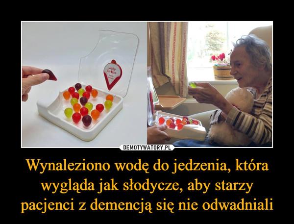 Wynaleziono wodę do jedzenia, która wygląda jak słodycze, aby starzy pacjenci z demencją się nie odwadniali –