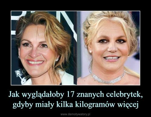 Jak wyglądałoby 17 znanych celebrytek, gdyby miały kilka kilogramów więcej