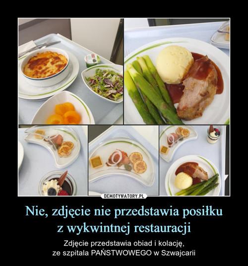 Nie, zdjęcie nie przedstawia posiłku z wykwintnej restauracji