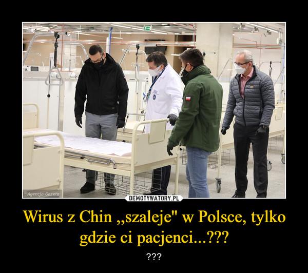 Wirus z Chin ,,szaleje'' w Polsce, tylko gdzie ci pacjenci...??? – ???
