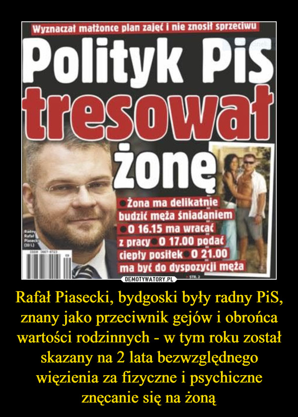 Rafał Piasecki, bydgoski były radny PiS, znany jako przeciwnik gejów i obrońca wartości rodzinnych - w tym roku został skazany na 2 lata bezwzględnego więzienia za fizyczne i psychiczne znęcanie się na żoną