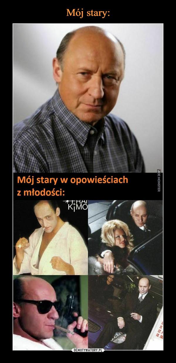 –  Mój stary:Mój stary w opowieściach z młodości: