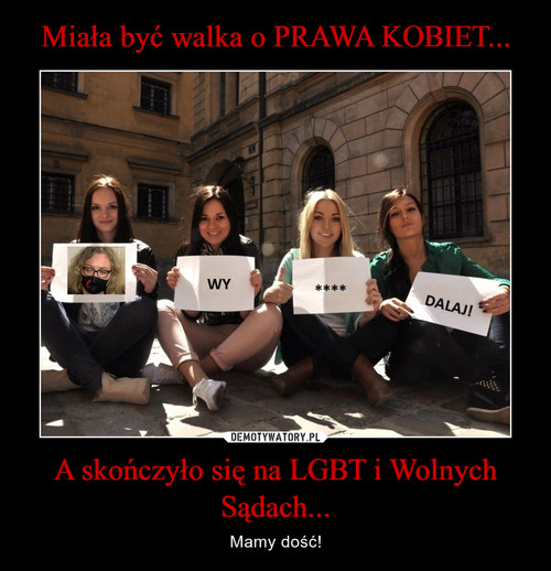 Miała być walka o PRAWA KOBIET... A skończyło się na LGBT i Wolnych Sądach...
