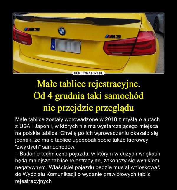 """Małe tablice rejestracyjne.Od 4 grudnia taki samochódnie przejdzie przeglądu – Małe tablice zostały wprowadzone w 2018 z myślą o autach z USA i Japonii, w których nie ma wystarczającego miejsca na polskie tablice. Chwilę po ich wprowadzeniu okazało się jednak, że małe tablice upodobali sobie także kierowcy """"zwykłych"""" samochodów.– Badanie techniczne pojazdu, w którym w dużych wnękach będą mniejsze tablice rejestracyjne, zakończy się wynikiem negatywnym. Właściciel pojazdu będzie musiał wnioskować do Wydziału Komunikacji o wydanie prawidłowych tablic rejestracyjnych"""