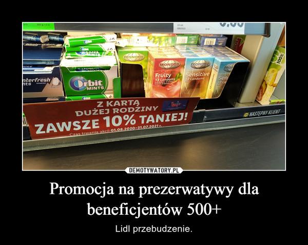 Promocja na prezerwatywy dla beneficjentów 500+ – Lidl przebudzenie.