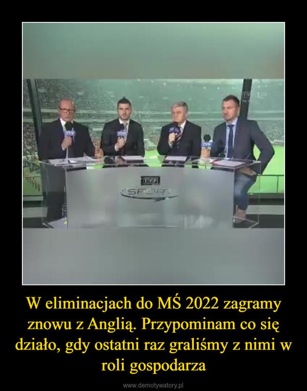 W eliminacjach do MŚ 2022 zagramy znowu z Anglią. Przypominam co się działo, gdy ostatni raz graliśmy z nimi w roli gospodarza –