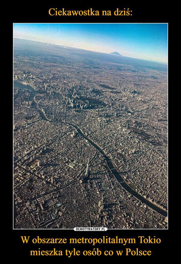 W obszarze metropolitalnym Tokio mieszka tyle osób co w Polsce –