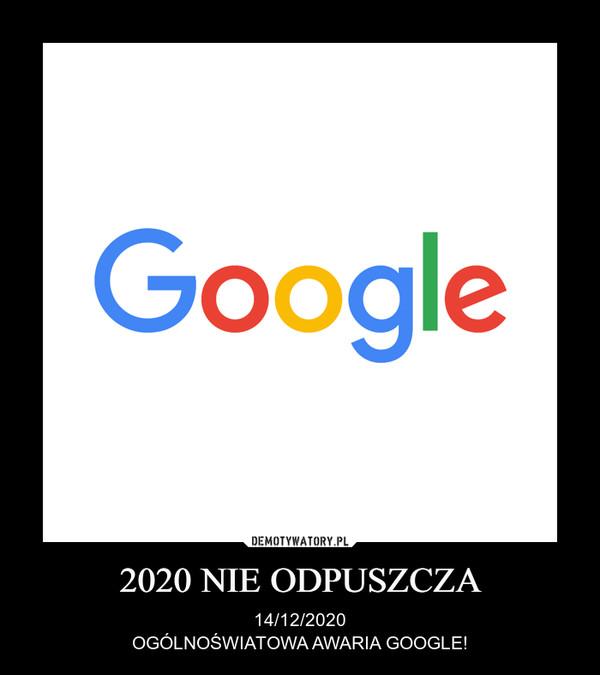 2020 NIE ODPUSZCZA – 14/12/2020OGÓLNOŚWIATOWA AWARIA GOOGLE!