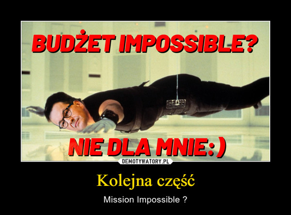 Kolejna część – Mission Impossible ?