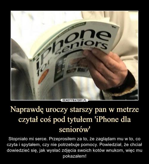 Naprawdę uroczy starszy pan w metrze czytał coś pod tytułem 'iPhone dla seniorów'