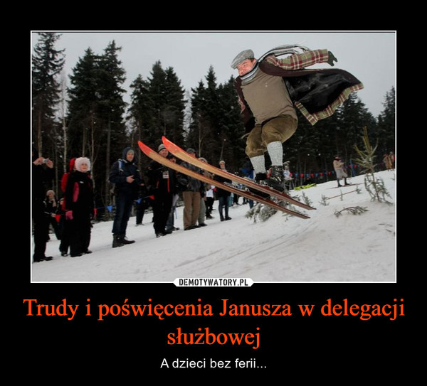 Trudy i poświęcenia Janusza w delegacji służbowej – A dzieci bez ferii...