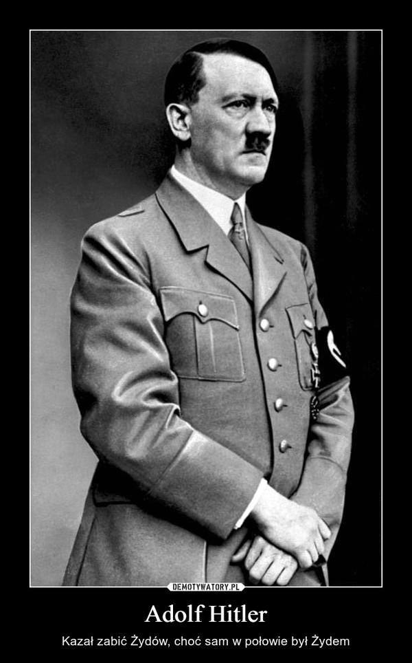 Adolf Hitler – Kazał zabić Żydów, choć sam w połowie był Żydem