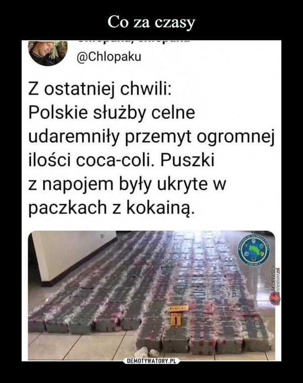 –  Z ostatniej chwili: Polskie służby celne udaremniły przemyt ogromnej ilości coca-coli. Puszki z napojem były ukryte w paczkach z kokainą.