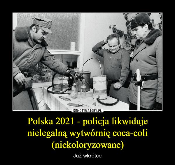 Polska 2021 - policja likwiduje nielegalną wytwórnię coca-coli (niekoloryzowane) – Już wkrótce