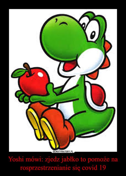 Yoshi mówi: zjedz jabłko to pomoże na rosprzestrzenianie się covid 19