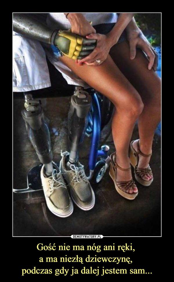 Gość nie ma nóg ani ręki, a ma niezłą dziewczynę, podczas gdy ja dalej jestem sam... –