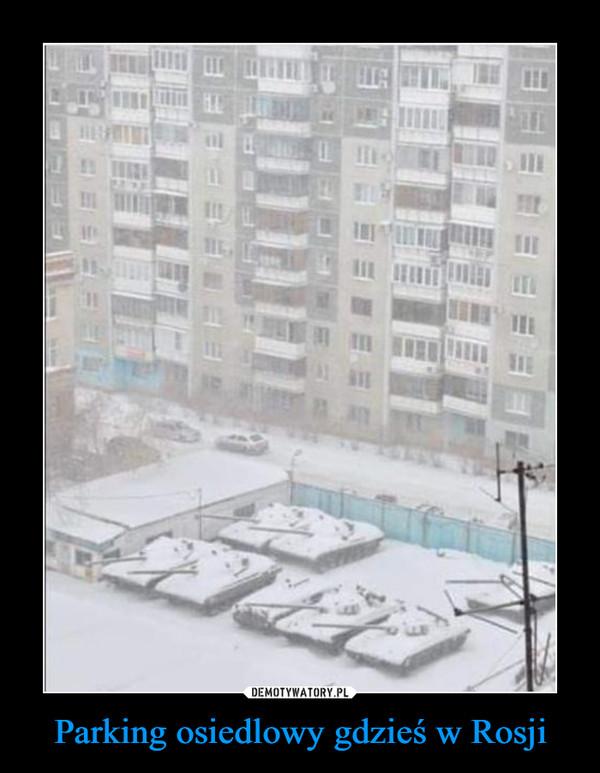 Parking osiedlowy gdzieś w Rosji –