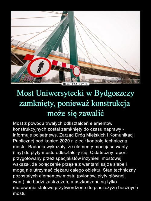 Most Uniwersytecki w Bydgoszczy zamknięty, ponieważ konstrukcja  może się zawalić