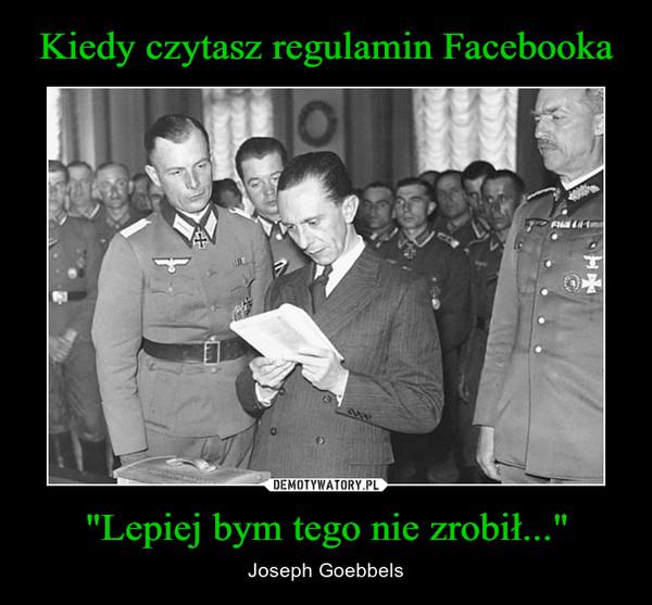 """""""Lepiej bym tego nie zrobił..."""" – Joseph Goebbels"""