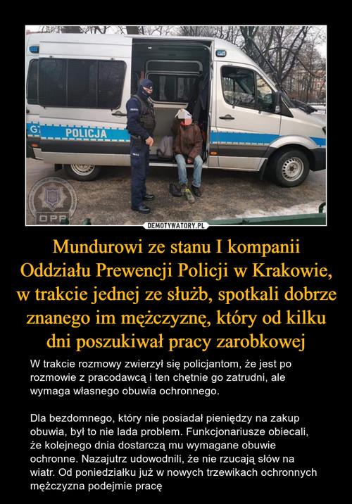 Mundurowi ze stanu I kompanii Oddziału Prewencji Policji w Krakowie, w trakcie jednej ze służb, spotkali dobrze znanego im mężczyznę, który od kilku dni poszukiwał pracy zarobkowej