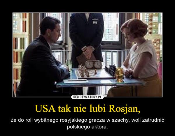 USA tak nie lubi Rosjan, – że do roli wybitnego rosyjskiego gracza w szachy, woli zatrudnić polskiego aktora.