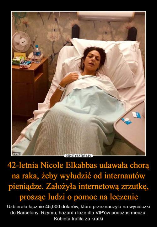 42-letnia Nicole Elkabbas udawała chorą na raka, żeby wyłudzić od internautów pieniądze. Założyła internetową zrzutkę, prosząc ludzi o pomoc na leczenie