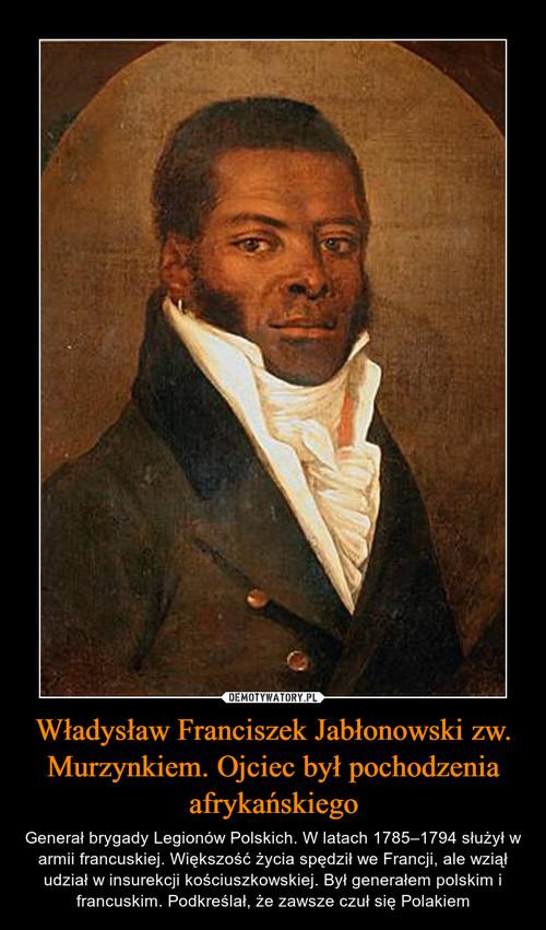 Władysław Franciszek Jabłonowski zw. Murzynkiem. Ojciec był pochodzenia afrykańskiego