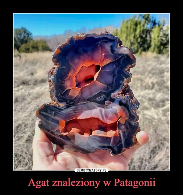 Agat znaleziony w Patagonii –
