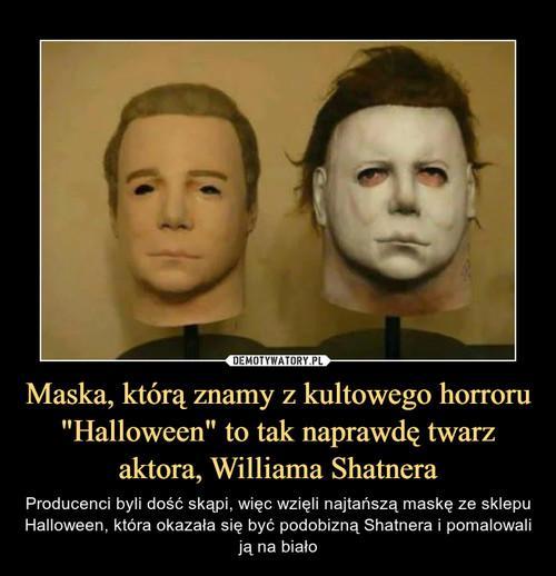 """Maska, którą znamy z kultowego horroru """"Halloween"""" to tak naprawdę twarz aktora, Williama Shatnera"""